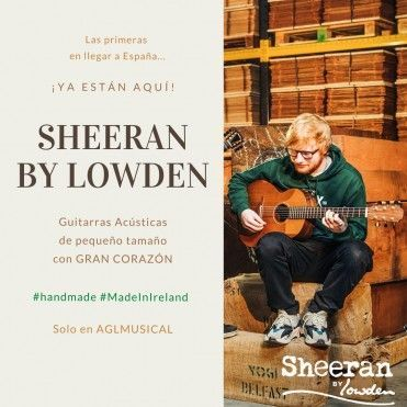 Guitarras Sheeran By Lowden en AGLMUSICAL
